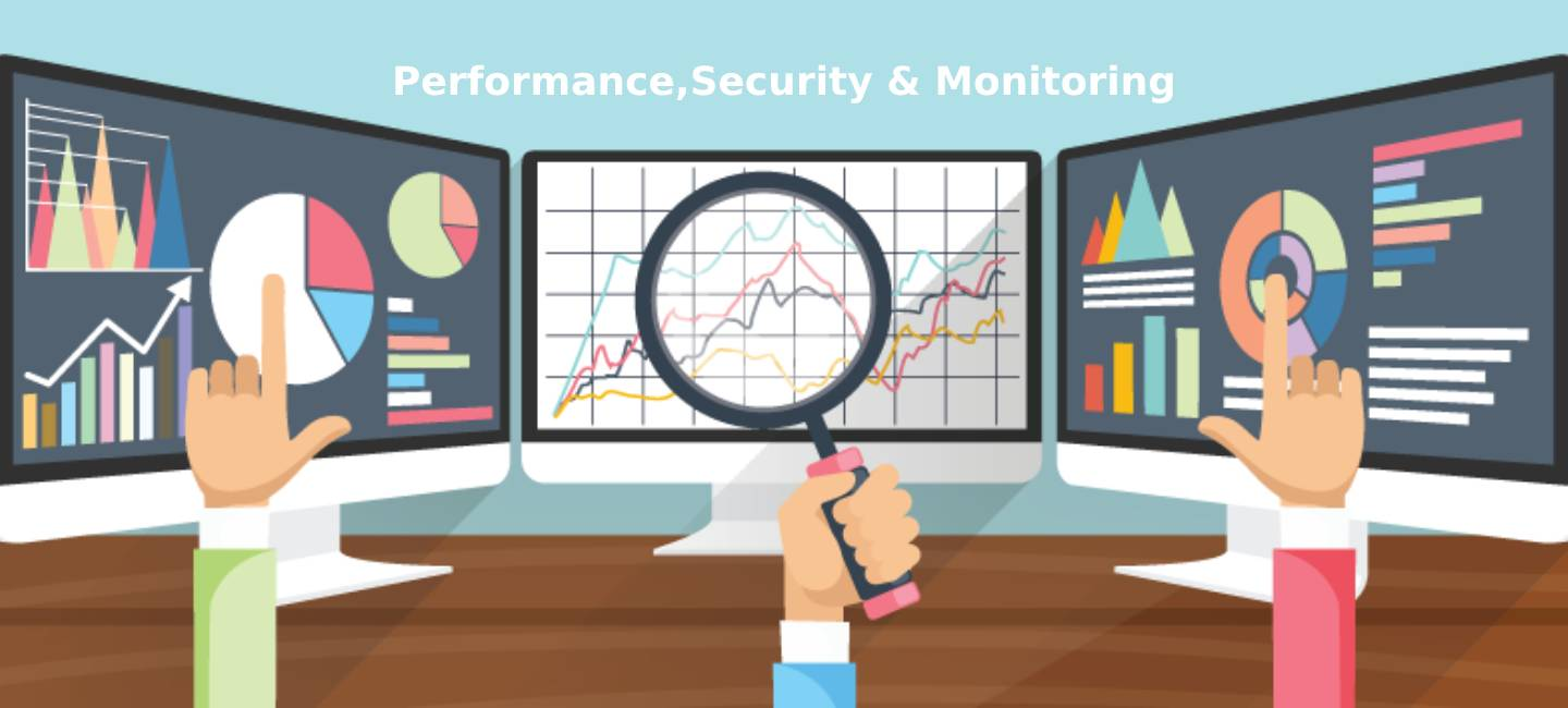 Performance, Security and Monitoring